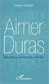 Aimer Duras ; Marguerite aux semelles d'eau et de vent - Couverture - Format classique