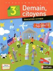 DEMAIN, CITOYENS ; éducation civique ; 3ème ; version professeur (édition 2012) - Couverture - Format classique