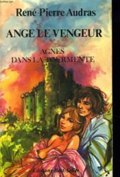 Ange Le Vengeur. Agnes Dans La Tourmente - Couverture - Format classique