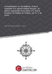 Considérations sur les théâtres, et de la nécessité d'un second théâtre français. 2e édition augmentée d'une lettre à M. Picard, directeur du théâtre de l'Odéon, par M. F. de Prarly [Edition de 1818] - Couverture - Format classique