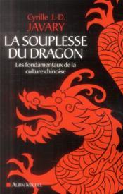 La souplesse du dragon ; les fondamentaux de la culture chinoise - Couverture - Format classique