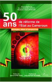 50 ans de réforme de l'état au Cameroun ; stratégies, bilans et perspectives - Couverture - Format classique