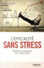 L'efficacité sans stress ; mobiliser ses ressources pour mieux réussir - Couverture - Format classique