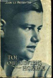 Toi Qui Deviens Homme !. - Couverture - Format classique