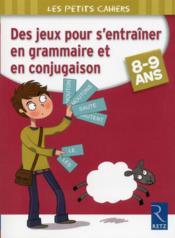 Des jeux pour s'entraîner en grammaire et en conjugaison ; 8-9 ans - Couverture - Format classique