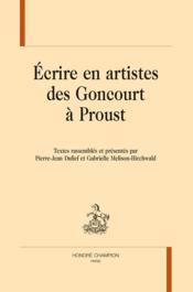 Écrire en artistes des Goncourt à Proust - Couverture - Format classique