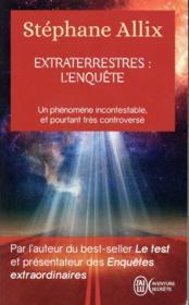 Extraterrestres : l'enquête ; un phénomène incontestable, et pourtant très controversé - Couverture - Format classique