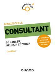 Consultant ; se lancer, réussir et durer (3e édition) - Couverture - Format classique