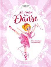 Une, deux, trois danseuses ; la magie de la danse ; 5 histoires de ballerines - Couverture - Format classique
