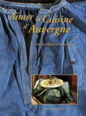 Aimer la cuisine d'Auvergne - Couverture - Format classique