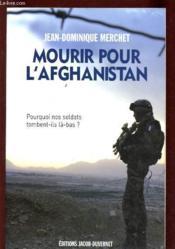 Mourir pour l'Afghanistan ; pourquoi nos soldats meurent-ils là-bas - Couverture - Format classique
