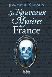 Les nouveaux mystères de France ; histoires insolites, étranges, criminelles et extraordinaires - Couverture - Format classique