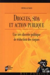 Drogues, sida et action publique ; une très discrète politique de réduction des risques - Couverture - Format classique