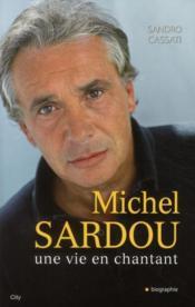 Michel Sardou ; une vie en chantant - Couverture - Format classique