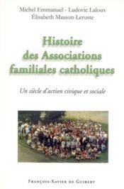 Histoire des associations familiales catholiques - depuis leur creation au debut du xxe siecle - Couverture - Format classique