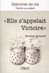 Elle s'appelait Victoire ; perdre un enfant - Couverture - Format classique