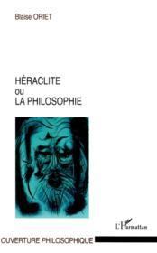 Héraclite ou la philosophie - Couverture - Format classique