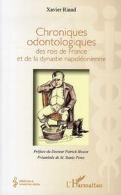 Chroniques odontologiques des rois de France et de la dynastie napoléonienne - Couverture - Format classique