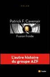 Fusion froide ; l'autre histoire du groupe AZF - Couverture - Format classique