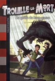 TROUILLE-LA-MORT T.6 ; la griffe du loup-garou - Couverture - Format classique