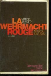 La Wehrmacht Rouge. Moscou 1943 - 1945. - Couverture - Format classique