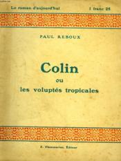 Colin Ou Les Voluptes Tropicales. Collection : Le Roman D'Aujourd'Hui N° 20 - Couverture - Format classique