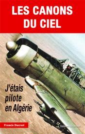 Canons du ciel ; j'étais pilote en Algérie - Couverture - Format classique