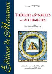 Théories et symboles des alchimistes ; le grand oeuvre ; essai sur la bibliographie alchimique du XIXe siècle - Couverture - Format classique