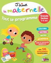 J'Aime La Maternelle ; Tout Le Programme ; Grande Section - Couverture - Format classique