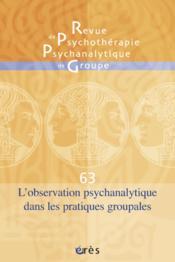 Rppg N.63 ; L'Observation Psychanalytique Dans Les Pratiques Groupales - Couverture - Format classique