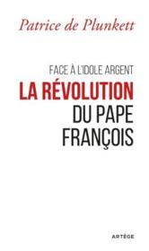 Face à l'idole argent ; la révolution du pape François - Couverture - Format classique