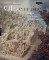 Villes en ruines ; images, mémoires, métamorphoses - Couverture - Format classique