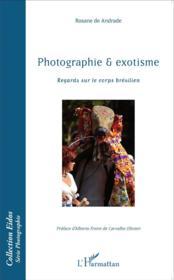 Photographie et exotisme ; regards sur le corps brésilien - Couverture - Format classique