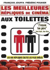Les meilleures répliques de cinéma aux toilettes ; les 600 répliques cultes les plus drôles - Couverture - Format classique