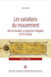 Les variations du mouvement ; Abu al-Barakat, un physicien à Bagdad (VIe/XIIe siècle) - Couverture - Format classique