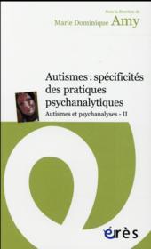 Autismes et psychanalyses t.2 ; autismes et TSA : spécificités des pratiques psychanalytiques - Couverture - Format classique