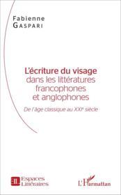 L'écriture du visage dans les littératures francophones et anglophones ; de l'âge classique au XXI siècle - Couverture - Format classique