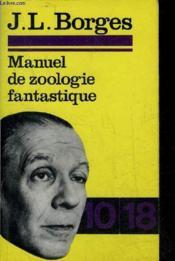 Manuel De Zoologie Fantastique - Collection 10/18 N°487. - Couverture - Format classique