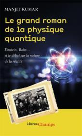 Le grand roman de la physique quantique ; Einstein, Bohr... et le d2bat sur la nature de la réalité - Couverture - Format classique