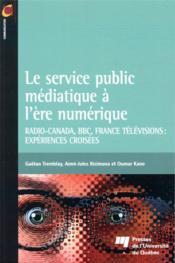 Le service public médiatique à l'ère numérique ; Radio-Canada, BBC, France Télévisions : expériences croisées - Couverture - Format classique