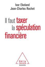 Il faut taxer la spéculation financiere - Couverture - Format classique