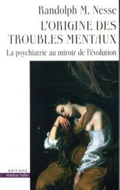L'origine des troubles mentaux ; la psychiatrie au miroir de l'évolution - Couverture - Format classique