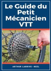 Le guide du petit mécanicien VTT ; livre entretien et réparation vélo/VTT - Couverture - Format classique