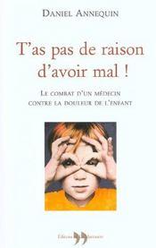 T'As Pas De Raison D'Avoir Mal ! - Le Combat D'Un Medecin Contre La Douleur De L'Enfant - Intérieur - Format classique