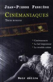Cinémaniaques : cinémassacre ; le bel imposteur ; le trouble-crime - Intérieur - Format classique