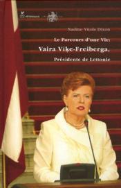 Le parcours d'une vie : Vaira Vike-Freiberga, présidente de Lettonie - Couverture - Format classique