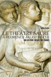 Le théâtre sacré à Florence au XV siècle ; une histoire sociale des formes - Couverture - Format classique
