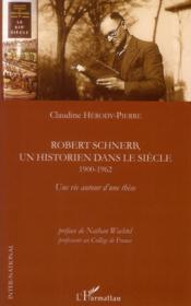 Robert Schnerb, un historien dans le siècle ; 1900-1962 ; une vie autour d'une thèse - Couverture - Format classique