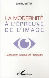 La modernité à l'épreuve de l'image ; l'obession visuelle de l'Occident - Couverture - Format classique