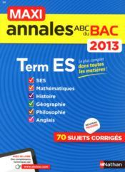 MAXI ANNALES ABC DU BAC ; terminale ES ; 70 sujets corrigés ; 2013 - Couverture - Format classique